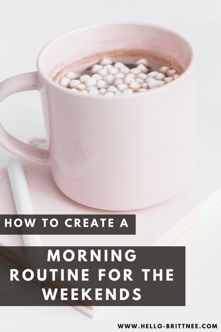 Create a Morning Routine for the Weekends - Hello Brittnee